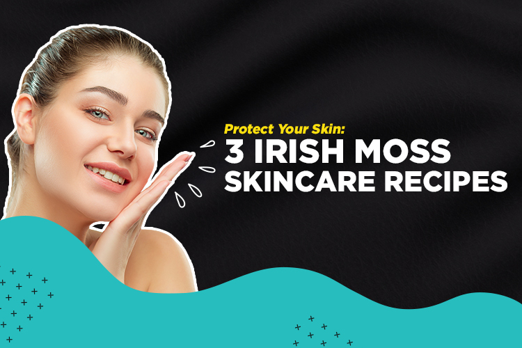 Irish Moss Skincare Recipes
